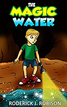 The Magic Water (Middle Grade Novel) by [Robison, Roderick J.]