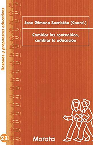 Cambiar los contenidos, cambiar la educación (Razones y propuestas educativas nº 23) por José Gimeno Sacristán
