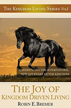 The Joy of Kingdom Driven Living (Kingdom Living Series Book 1) (English Edition) par [Bremer, Robin]