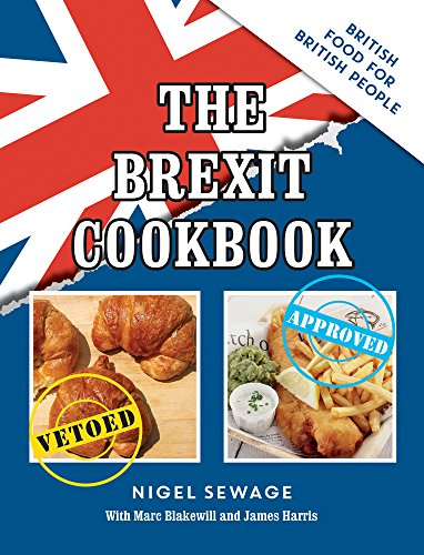 The Brexit Cookbook: British Food for British People