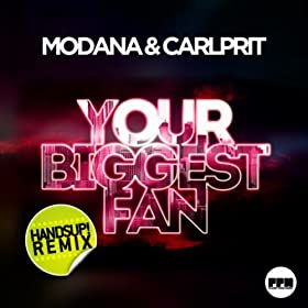 Modana & Carlprit-Your Biggest Fan (Handsup! Remix)