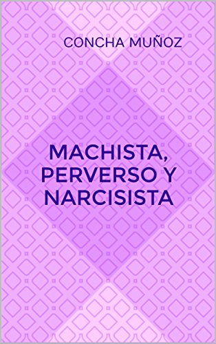 Machista, perverso y narcisista (Spanish Edition)