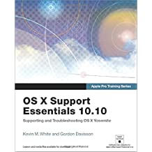 Apple Pro Training Series: OS X Support Essentials 10.10: Supporting and Troubleshooting OS X Yosemite by Kevin M. White (22-Jan-2015) Paperback