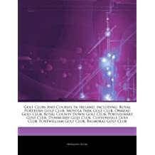 Articles on Golf Clubs and Courses in Ireland, Including: Royal Portrush Golf Club, Moyola Park Golf Club, Ormeau Golf Club, Royal County Down Golf Cl