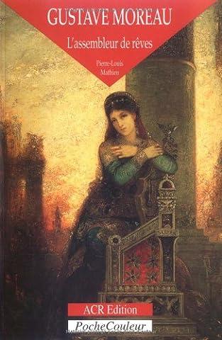 Gustave Moreau - Gustave Moreau: L'Assembleur De Reves