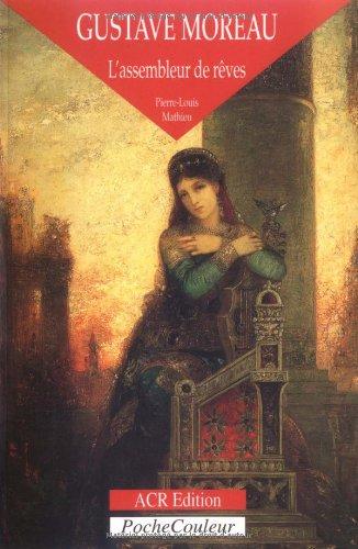 Gustave Moreau: L'Assembleur De Reves 1826-1898