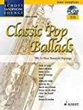 Classic Pop Ballads: The 14 Most Beautiful Popsongs. Tenor-Saxophon. Ausgabe mit CD. (Schott Saxophone Lounge)
