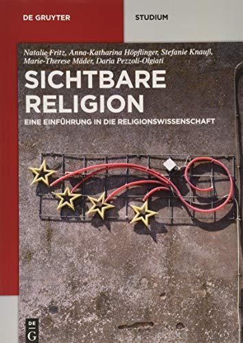 Sichtbare Religion: Eine Einführung in die Religionswissenschaft (De Gruyter Studium)