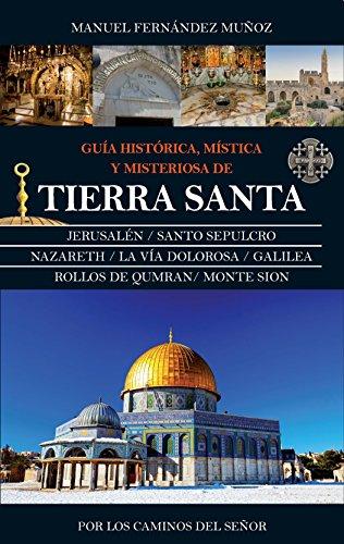 Guía histórica, mística y misteriosa de Tierra Santa (Espiritualidad) por Manuel Fernández Muñoz