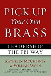 Pick Up Your Own Brass: Leadership the FBI Way by Kathleen Mcchesney (2011-05-01)