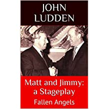 Matt and Jimmy: a Stageplay: Fallen Angels (English Edition)