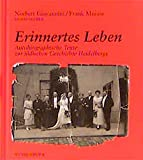 Erinnertes Leben: Autobiographische Texte zur jüdischen Geschichte Heidelbergs - Frieda Hirsch