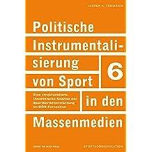Politische Instrumentalisierung von Sport in den Massenmedien. Eine strukturationstheoretische Analyse der Sportberichterstattung im DDR-Fernsehen