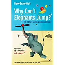 Why Can't Elephants Jump?: and 113 more science questions answered (English Edition)