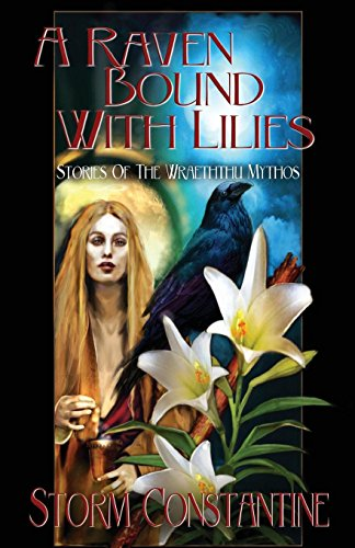 A Raven Bound with Lilies: Stories of the Wraeththu Mythos