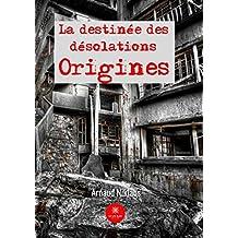 La destinée des désolations - Tome 1: Origines