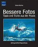 Bessere Fotos: Tipps und Tricks aus der Praxis - Günter Richter
