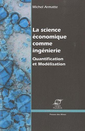 La science économique comme ingénierie : Quantification et Modélisation par Michel Armatte