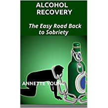 Alcohol Recovery: The Easy Road Back to Sobriety