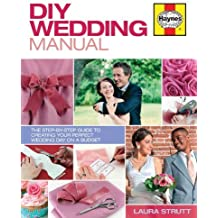 DIY Wedding Manual:The step-by-step guide to creating your perfect wedding day on a budget by Laura Strutt (2014) Hardcover