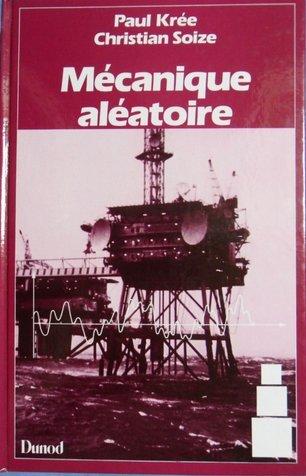 Mécanique aléatoire : Vibrations non linéaires, turbulences, séismes, houle, fatigue