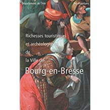 Ain : Pré-inventaire des monuments et richesse d'art.Richesses touristiques et archéologiques de la ville de Bourg en Bresse