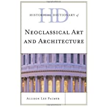 Historical Dictionary of Neoclassical Art and Architecture (Historical Dictionaries of Literature and the Arts (Unnumbered)) by Allison Lee Palmer (2011-02-01)