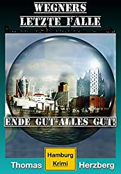 Ende gut, alles gut! (Wegners letzte Fälle): Hamburg Krimi (German Edition)