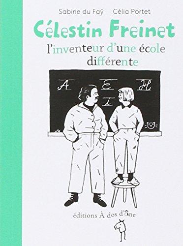 Celestin Freinet, l'Invention d'une Ecole Differente par Du Fay Sabine