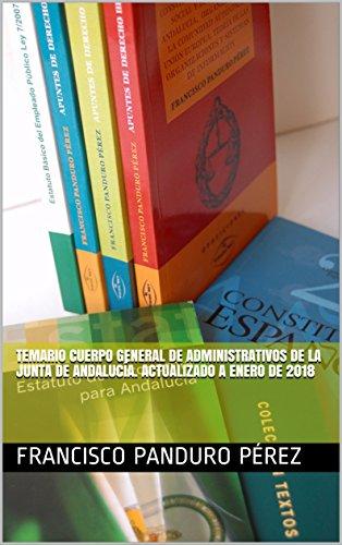 Temario Cuerpo General de Administrativos de la Junta de Andalucía. Actualizado a enero de 2018: volumen 1 (Temario C1 1000) por Francisco Panduro Pérez