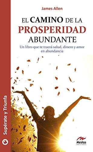 El camino de la prosperidad abundante: Un libro que te traerá salud, dinero y amor en abundancia (Supérate y triunfa nº 27) por James Allen