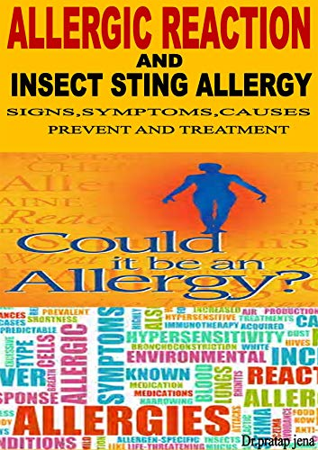 ALLERGIC REACTION AND INSECT STING ALLERGY  SIGNS,SYMPTOMS ,CAUSES ,PREVENT AND TREATMENT.: Could be it an ALLERGY? (English Edition)