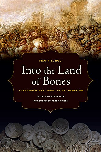 Into the Land of Bones: Alexander the Great in Afghanistan (Hellenistic Culture and Society)