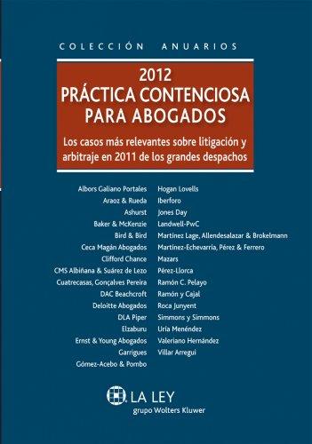 Práctica contenciosa para abogados 2012: Los casos más relevantes sobre la litigación y arbitraje en 2011 de los grandes despachos (Anuarios (la Ley)) por Antonio Hierro Hernández-Mora