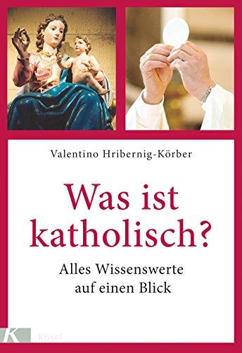 Was ist katholisch?: Alles Wissenswerte auf einen Blick. Überarbeitete Neuausgabe. Mit einem Vorwort von Paul Michael Zulehner