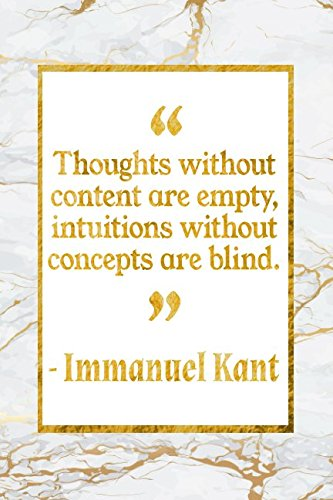 Thoughts Without Content Are Empty, Intuitions Without Concepts Are Blind: Gold Marble Immanuel Kant Quote Notebook (Blind Gold)