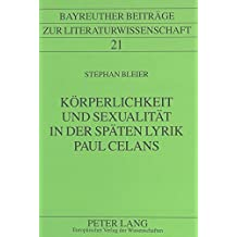 Koerperlichkeit Und Sexualitaet in Der Spaeten Lyrik Paul Celans (Bayreuther Beitraege Zur Literaturwissenschaft)