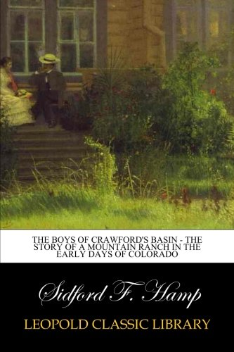The Boys of Crawford's Basin - The Story of a Mountain Ranch in the Early Days of Colorado por Sidford F. Hamp