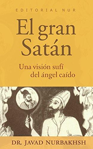 El gran Satán: Una visión sufí del ángel caído por Dr. Javad Nurbakhsh