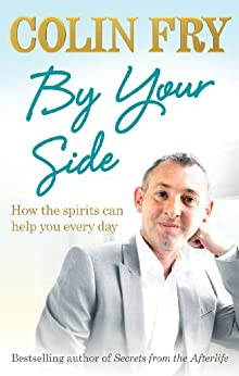By Your Side: How the spirits can help you every day by [Fry, Colin]