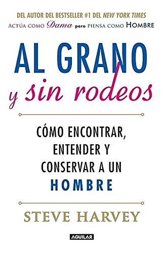 Al grano y sin rodeos / Straight Talk, No Chaser: Como encontrar, atrapar y entender a un hombre / How to Find, Keep, and Understand a Man por Steve Harvey