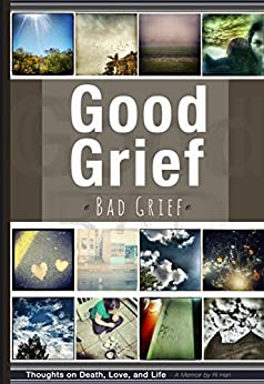 Good Grief - Bad Grief: Thoughts on Death, Love, and Life - A Memoir. (English Edition) de [Han, Ri]
