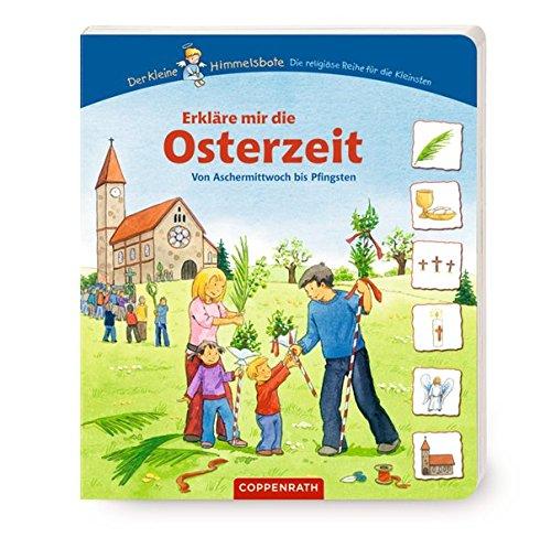 Erkläre mir die Osterzeit: Von Aschermittwoch bis Pfingsten (Der Kleine Himmelsbote) (Für Kinder Palmsonntag)