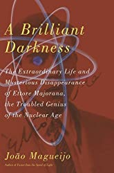 A Brilliant Darkness: The Extraordinary Life and Mysterious Disappearance of Ettore Majorana, the Troubled Genius of the Nuclear Age by Joao Magueijo (2009-11-24)