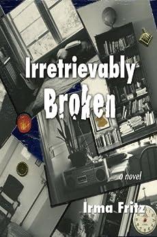 Irretrievably Broken (English Edition) von [FRITZ, IRMA]