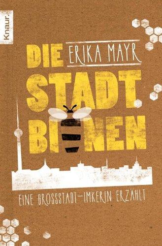 Die Stadtbienen: Eine Großstadt-Imkerin erzählt (German Edition)