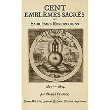Cent Emblèmes Rosicruciens de la Société de Jésus de la Vraie Rose-Croix ou Cent Emblèmes Sacrés (Collectanea Rosicruciana)