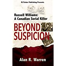 Beyond Suspicion: Russell Williams: A Canadian Serial Killer (English Edition)