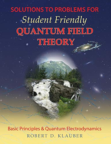 Solutions to Problems for Student Friendly Quantum Field Theory por Robert D. Klauber