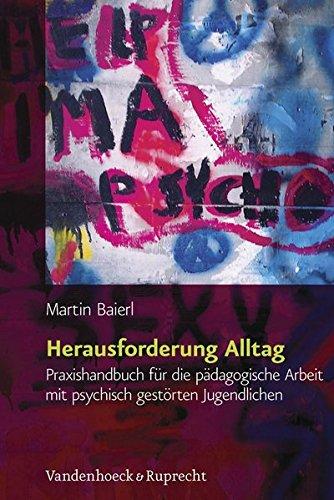 Herausforderung Alltag. Praxishandbuch für die pädagogische Arbeit mit psychisch gestörten Jugendlichen